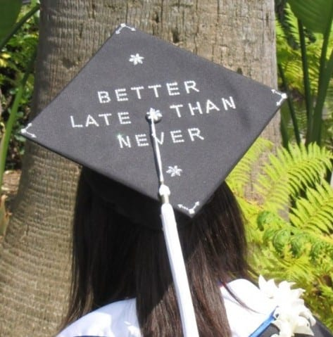 "College graduate - ""better late than never."""